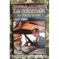 LA COLONIALE DU RIF AU TCHAD 1925-1980